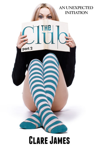 The Club Part 2 (The Club, #2)  by  Clare James