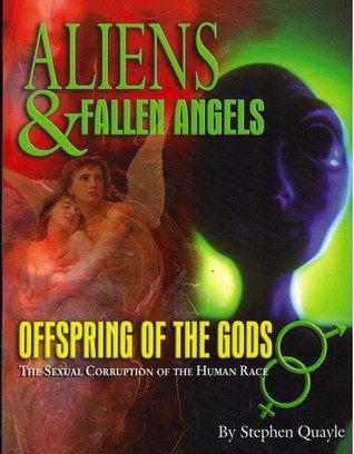 Aliens & Fallen Angels: The Sexual Corruption of the Human Race Stephen Quayle