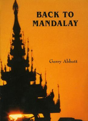 Back to Mandalay: An Inside View of Burma  by  Gerry Abbott