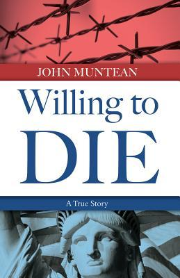 Willing to Die by John Muntean