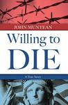 Willing to Die: The True Story of John Muntean