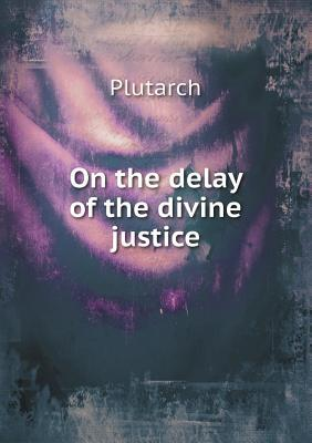 On the Delay of the Divine Justice  by  Plutarch