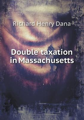 Double Taxation in Massachusetts Richard Henry Dana Jr.
