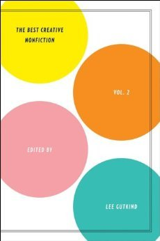 The Best Creative Nonfiction, Vol. 2 Edited by Lee Gutkind