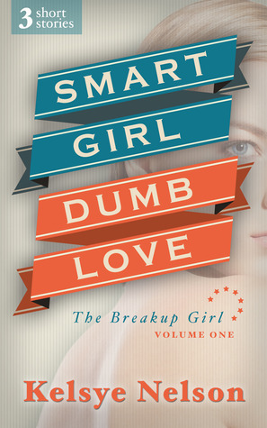 Smart Girl, Dumb Love by Kelsye Nelson