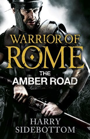 Harry Sidebottom : Warrior of Rome. The Amber Road
