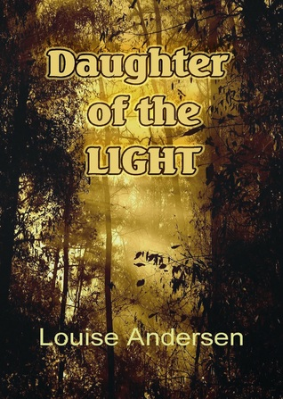 Daughter of the Light (Light, Life & Magic, #1)  by  Louise Andersen