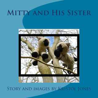 Mitty and His Sister  by  Kristol JW Jones