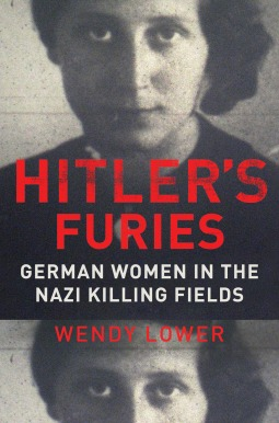 German Women in the Nazi Killing Fields - Wendy Lower