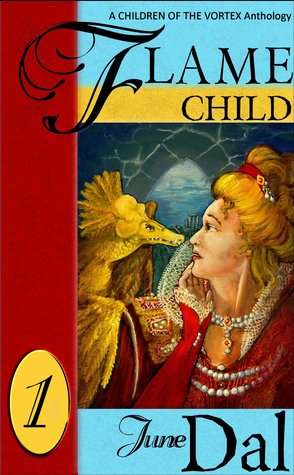 Flamechild: A Children of the Vortex Anthology  by  June Dal