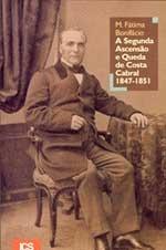 A Segunda Ascensão e Queda de Costa Cabral (1847-1851)  by  Maria de Fátima Bonifácio