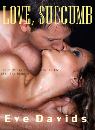 Love, Succumb (Obsessed Men, #1)