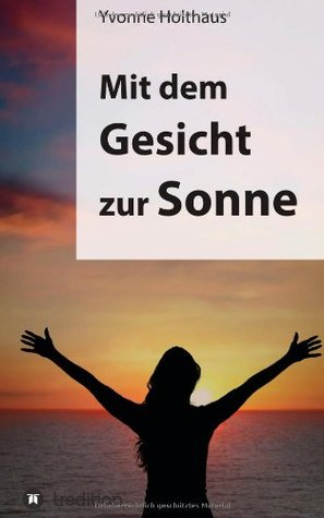 Mit dem Gesicht zur Sonne  by Yvonne Holthaus />
