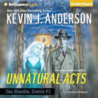 Unnatural Acts (Dan Shamble, Zombie PI, #2) by Kevin J. Anderson
