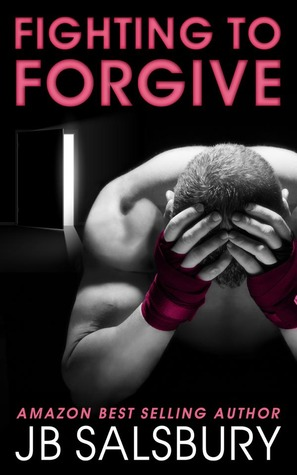 Fighting to Forgive (Fighting #2)  - J.B. Salsbury