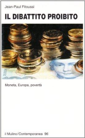 Il dibattito proibito: Moneta, Europa, povertà  by  Jean-Paul Fitoussi