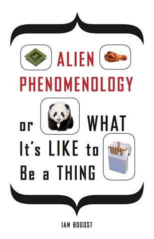 Alien Phenomenology, or What It�s Like to Be a Thing
