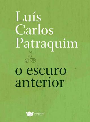O escuro anterior Luís Carlos Patraquim