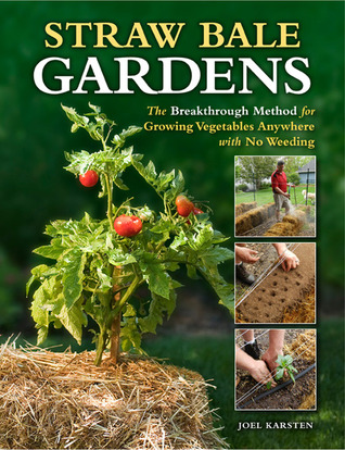 Straw Bale Gardens: The Breakthrough Method for Growing Vegetables Anywhere, Earlier and with No Weeding (2013)