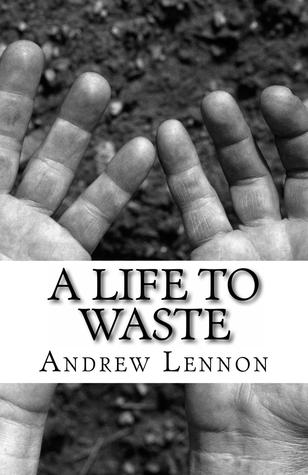 A Life To Waste by Andrew Lennon