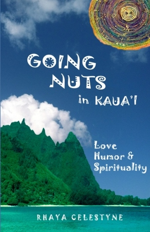 Going Nuts in Kaua'i - Love, Humor and Spirituality by Rhaya Celestyne