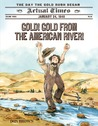 Gold! Gold from the American River!: January 24, 1848: The Day the Gold Rush Began