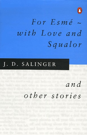 """a literary analysis of for esme with love and squalor by j d salinger For esmé—with love and squalor is a short story by j d salinger  the story is """"widely considered one of the finest literary  with love and squalor."""