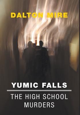 Yumic Falls: The High School Murders  by  Dalton Mire