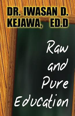 Raw and Pure Education  by  Iwasan D. Kejawa