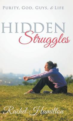 Hidden Struggles: Purity, God, Guys and Life