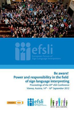 Be Aware! Power and Responsibility in the Field of Sign Language Interpreting: Proceedings of the 20th Efsli Conference Beppie Van Den Bogaerde