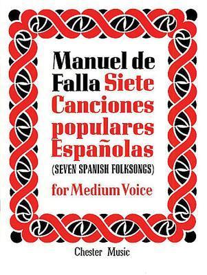 de Falla: 7 Canciones Populares Espanolas: For Medium Voice and Piano Manuel de Falla