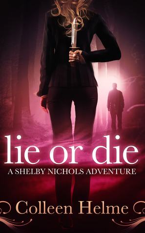 Lie or Die (Shelby Nichols #3)  - Colleen Helme