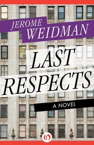 Last Respects: A Novel  by  Jerome Weidman