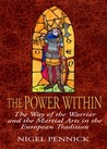 The Power Within: The Way of the Warrior and the Martial Arts in the European Tradition
