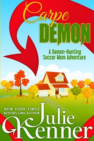 Carpe Demon (Kate Connor - Demon-Hunting Soccer Mom, #1)