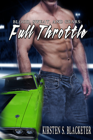 Blood, Sweat, and Gears:  Full Throttle  by  Kirsten S. Blacketer