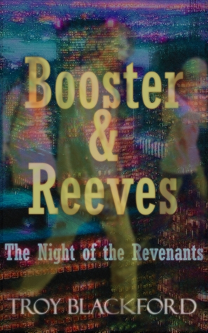 Booster & Reeves: The Night of the Revenants by Troy Blackford