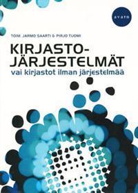 Kirjastojärjestelmät vai kirjastot ilman järjestelmää  by  Jarmo Saarti