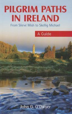 Pilgrim Paths in Ireland: A Guide  by  John G ODwyer