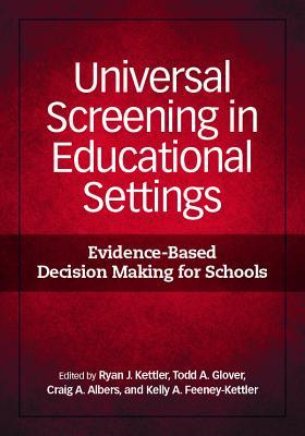Universal Screening in Educational Settings: Evidence-Based Decision Making for Schools Ryan J Kettler  Ed.