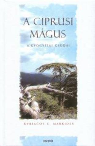 A ciprusi mágus: testelhagyás, levitáció, a gyógyítás csodái  by  Kyriacos C. Markides
