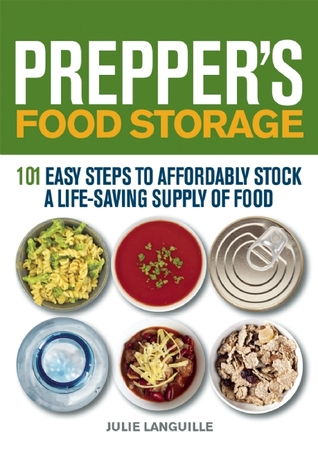 Preppers Food Storage: 101 Easy Steps to Affordably Stock a Life-Saving Supply of Food  by  Julie Languille