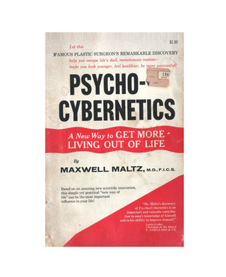 Psycho-Cybernatics A New Way To Get More Living Out Of Life Maxwell Maltz