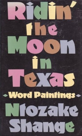 Ridin the Moon in Texas: Word Paintings Ntozake Shange