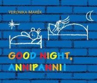 Good Night, Annipanni!  by  Veronika Marék