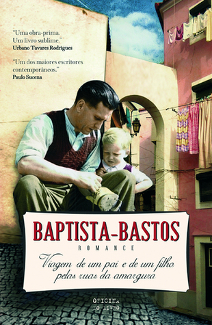 Viagem de um Pai e um Filho pelas Ruas da Amargura  by  Armando Baptista-Bastos