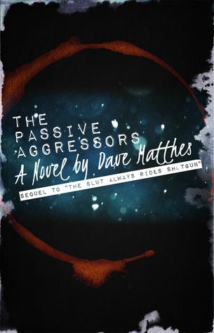 The Passive Aggressors (The Slut Always Rides Shotgun, #2) Dave Matthes