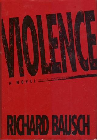 Violence  by  Richard Bausch
