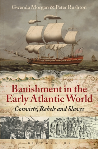 Banishment in the Early Atlantic World: Convicts, Rebels and Slaves  by  Gwenda Morgan